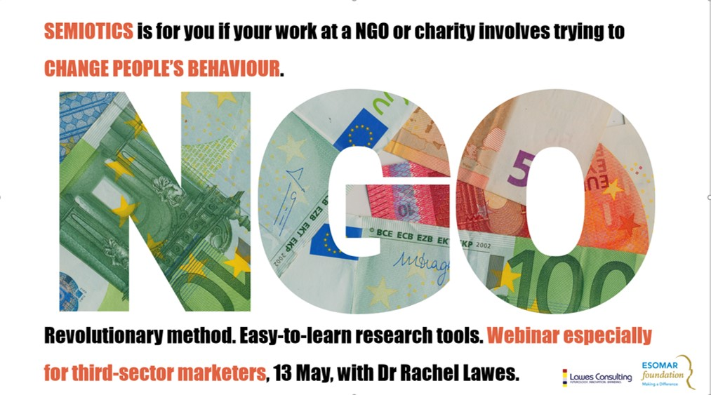 Free semiotics for NGO, Charity and Non-profit marketers. Hosted by ESOMAR Foundation. 13 May.
